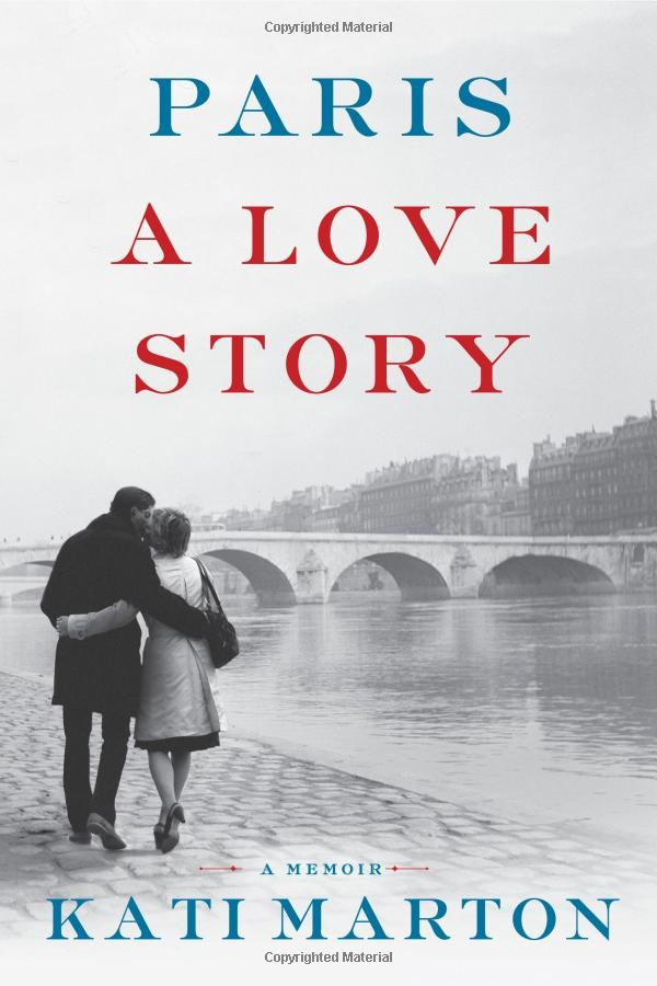 """Recounts how the author's marriages to Peter Jennings and the late Richard Holbrooke were shaped by the beauty and allure of Paris, where she found enduring love and healing against a backdrop of historical events. """"Paris: A Love Story"""" by Kati Marton"""