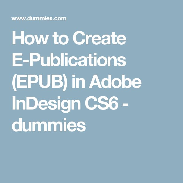 How to Create E-Publications (EPUB) in Adobe InDesign CS6 - dummies