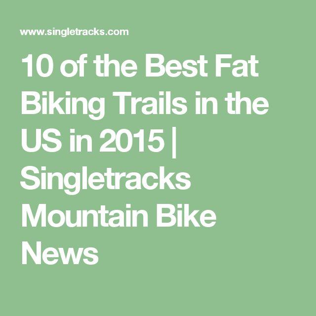 10 of the Best Fat Biking Trails in the US in 2015   Singletracks Mountain Bike News
