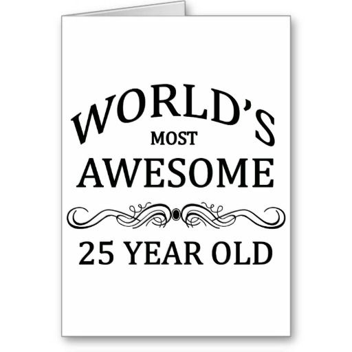 286 best milestone birthdays images on pinterest age one year old worlds most awesome 25 year old birthday card m4hsunfo