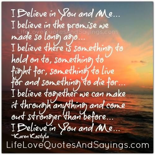 Believe in You and Me... I believe in the promise we made so long ...
