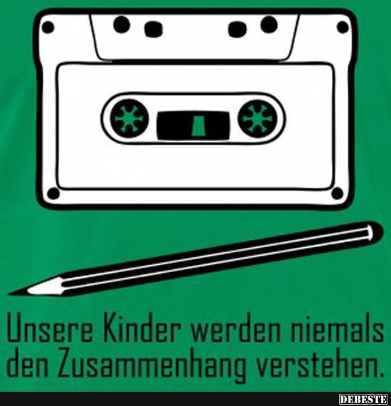 Unsere Kinder werden den Zusammenhang niemals verstehen.. | Lustige Bilder, Sprüche, Witze, echt lustig