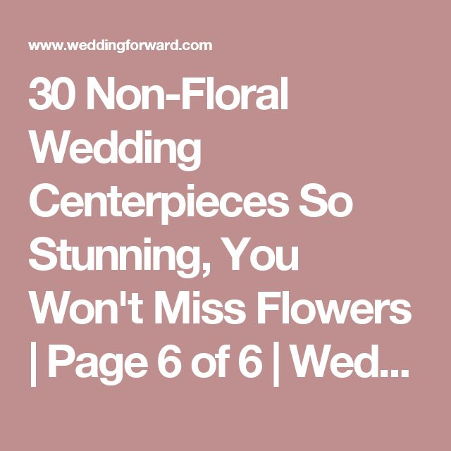 30 Non-Floral Wedding Centerpieces So Stunning, You Won't Miss Flowers | Page 6 of 6 | Wedding Forward