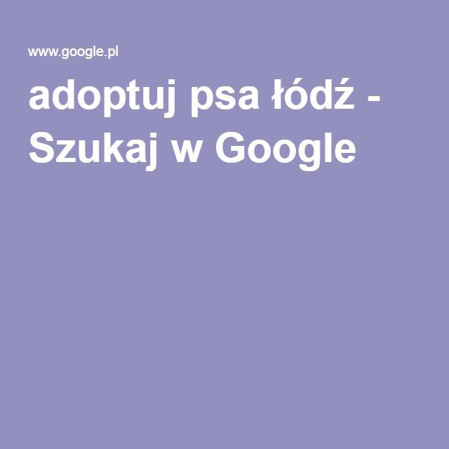 adoptuj psa łódź - Szukaj w Google