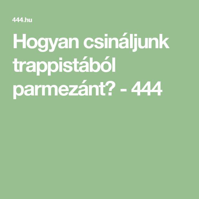 Hogyan csináljunk trappistából parmezánt? - 444