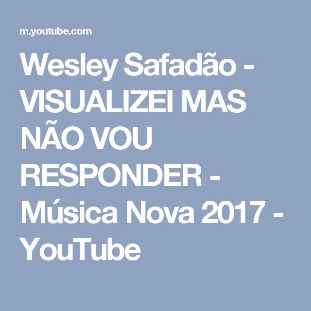 Wesley Safadão - VISUALIZEI MAS NÃO VOU RESPONDER - Música Nova 2017 - YouTube
