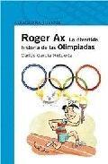 Roger Ax. El extraterrestre humanizado nos contará los acontecimientos que han marcado la historia de las olimpiadas, de todas...