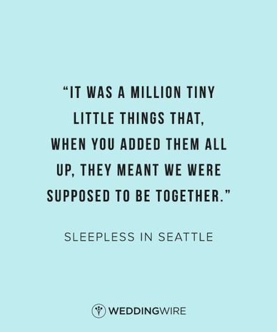 """It was a million tiny little things that, when you added them all up, they meant we were supposed to be together"" - Sleepless in Seattle love quote; true love quote; fate + love quote"