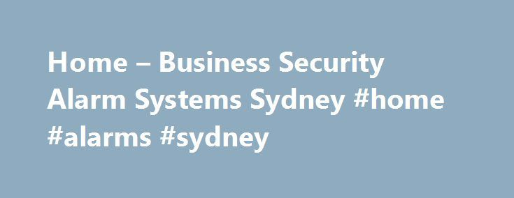Home – Business Security Alarm Systems Sydney #home #alarms #sydney http://oregon.nef2.com/home-business-security-alarm-systems-sydney-home-alarms-sydney/  # Security Alarm Systems Sydney Home Business Security Alarm Systems Installation Citiguard installs Security Alarm Systems for home and businesses. We use Australian made alarm equipment wherever possible. Our Security alarm installation and service is available on almost all business alarms and home alarm systems sold in Australia…