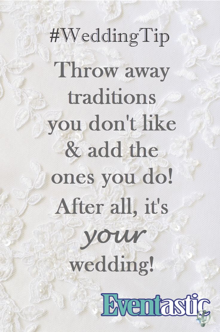 #WeddingTip Throw away traditions you don't like & add the ones you do! After all, it's your wedding!  #bridal #wedding #tradition http://weddings.eventastic.com/