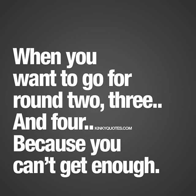 When you want to go for round two, three.. And four.. Because you can't get enough.  Like it and tag someone! ;) ❤️ Enjoy another original Kinky Quote! You saw it here first. Follow us for more original quotes created by us.   Text and image copyright © Kinky Quotes  #kinkyquotes #quote #quotes #quotesforhim #quotesforher #love #sex #naughty #sayings