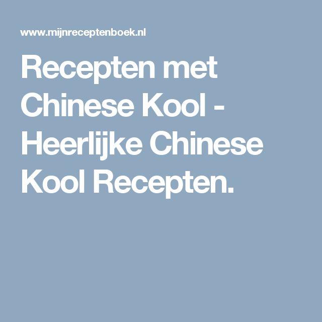 Recepten met Chinese Kool - Heerlijke Chinese Kool Recepten.