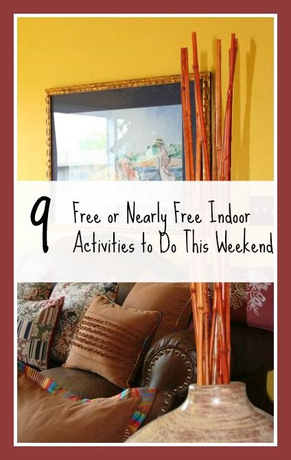 9 Free or Nearly Free Things to Do on a Weekend Indoors