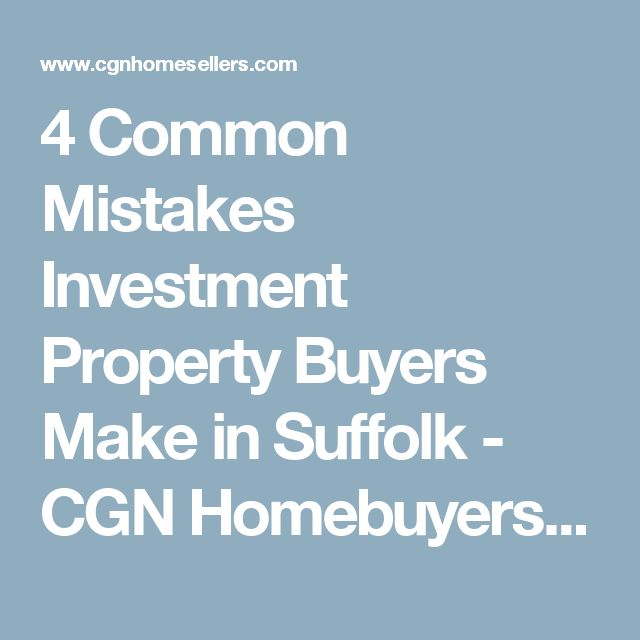 4 Common Mistakes Investment Property Buyers Make in Suffolk - CGN Homebuyers, LLC