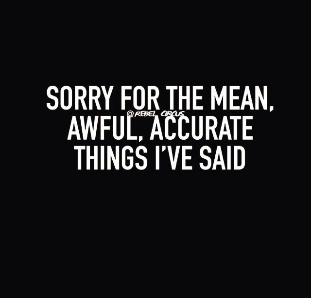 Sometime it hurts when the shoe fits. I'm not mean tho, I speak my mind and don't fabricate things; sometimes ppl get offended bc the shoe fits. .