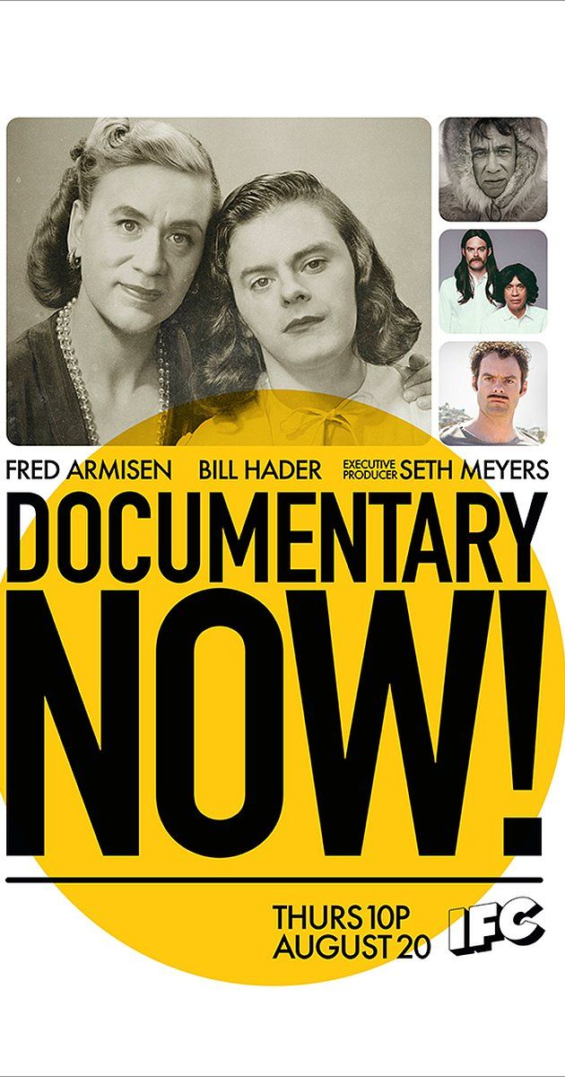 Created by Fred Armisen, Bill Hader, Seth Meyers.  With Fred Armisen, Helen Mirren, Bill Hader, Aidy Bryant. Documentary Now parodies the current obsession with documentaries. Season one features six different stories and stylistic approaches paying tribute to the doc format.