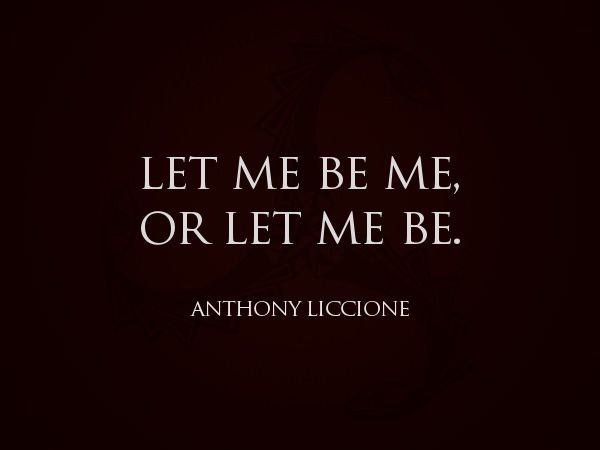 Being Unique #105: Let me be me. Or let me be. - Anthony Liccione