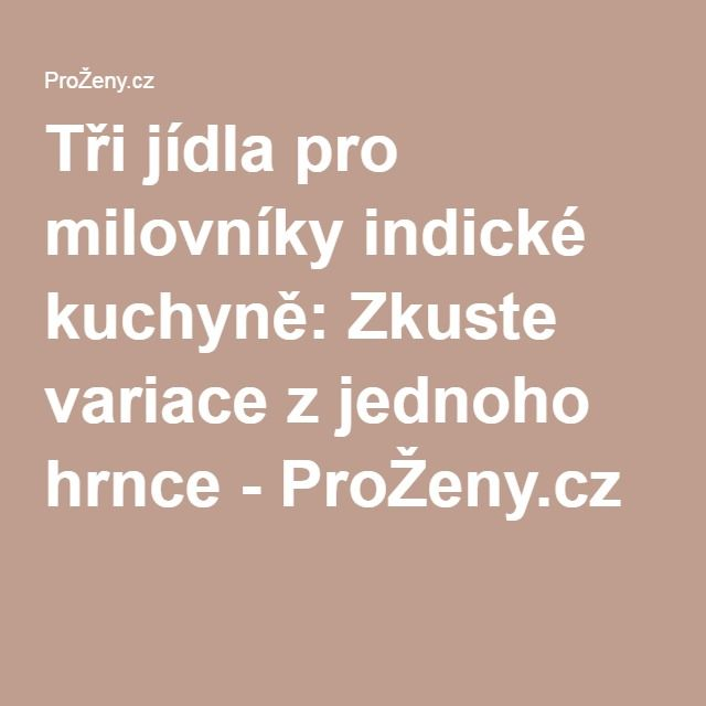 Tři jídla pro milovníky indické kuchyně: Zkuste variace z jednoho hrnce - ProŽeny.cz