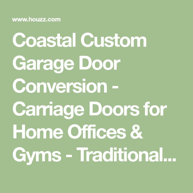 Coastal Custom Garage Door Conversion - Carriage Doors for Home Offices & Gyms - Traditional - Garage Doors And Openers - Orange County - by Dynamic Garage Door
