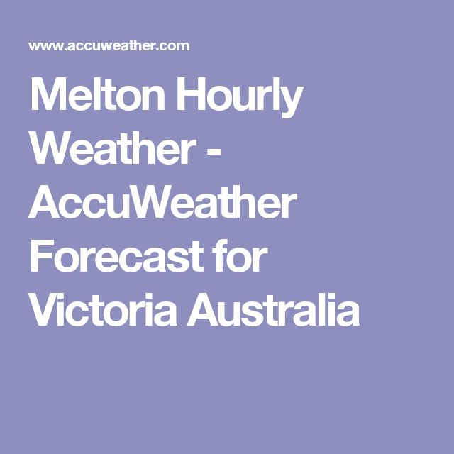 Melton Hourly Weather - AccuWeather Forecast for Victoria Australia