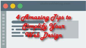 4 amazing Tips to Simplify Your Web Design