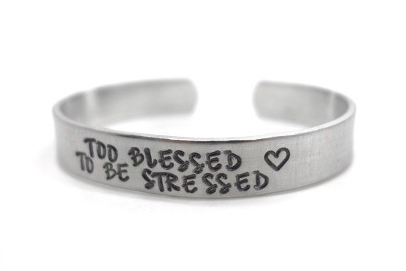 too blessed to be stressed, inspirational jewelry, hand stamped bracelet, gift for her