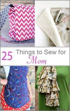 25 Things to Sew for Mom {All Free Patterns!}