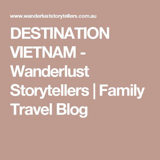 DESTINATION VIETNAM - Wanderlust Storytellers   Family Travel Blog