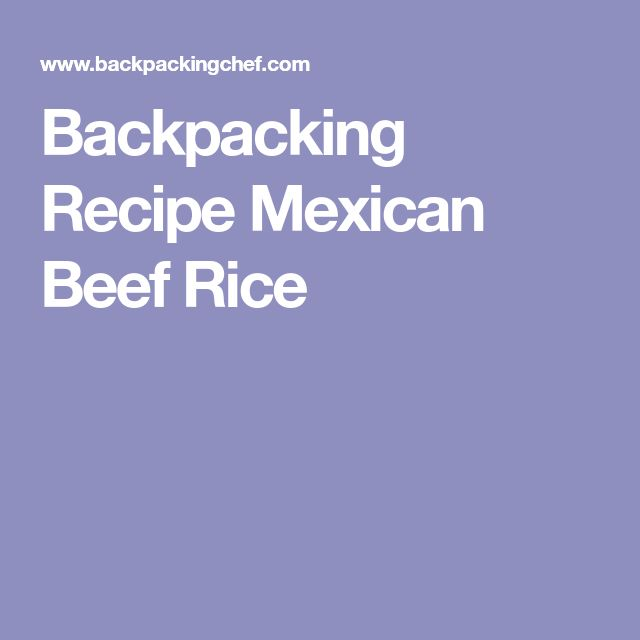 Backpacking Recipe Mexican Beef Rice