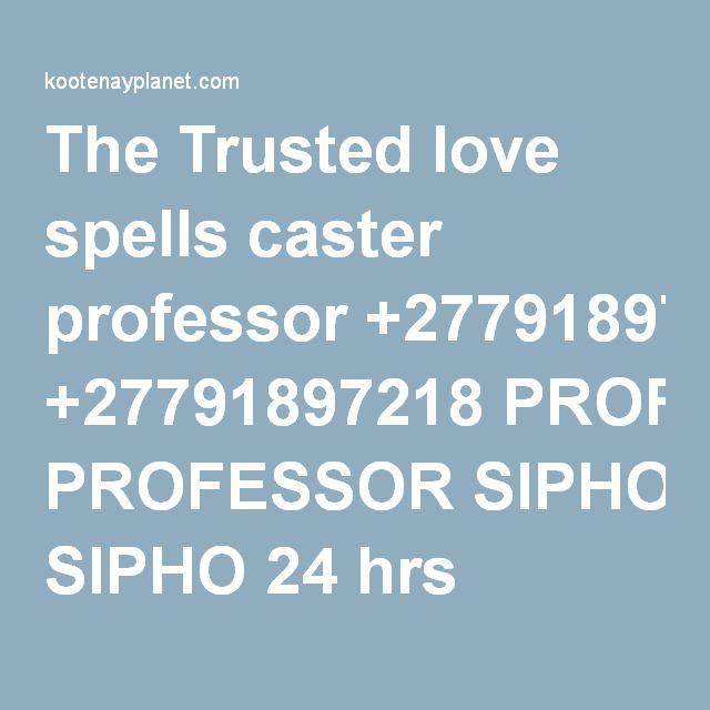 The Trusted love spells caster professor +27791897218 PROFESSOR SIPHO 24 hrs results | Kootenay Planet