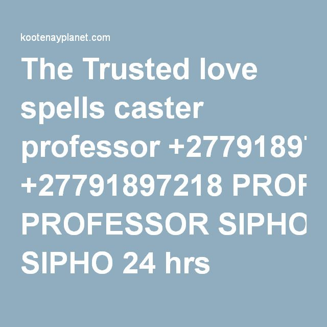 The Trusted love spells caster professor +27791897218 PROFESSOR SIPHO 24 hrs results | Kootenay Planet