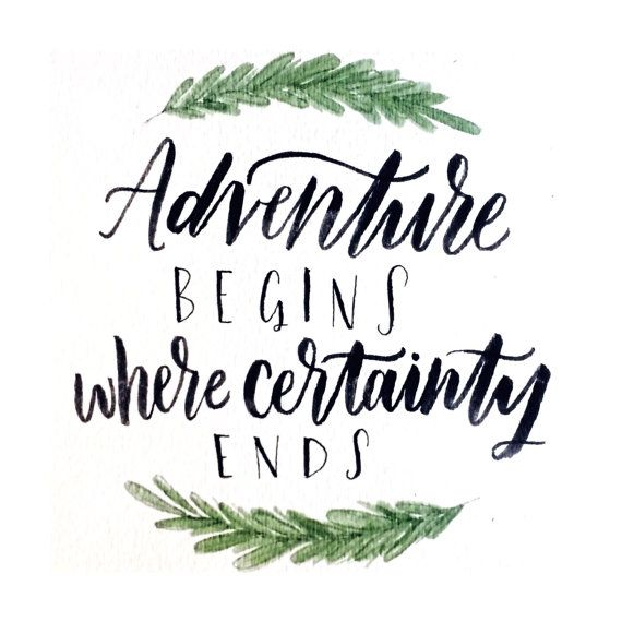 """Adventure begins where certainty ends"" hand-lettered original artwork • Adventure & the Wild"