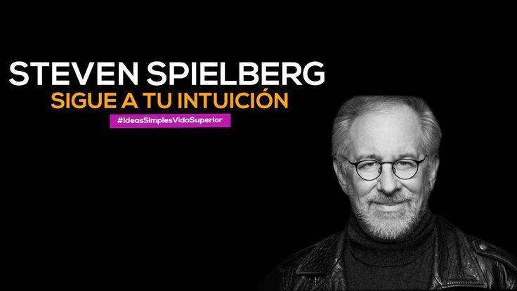 Steven Spielberg, sigue a tu intuición