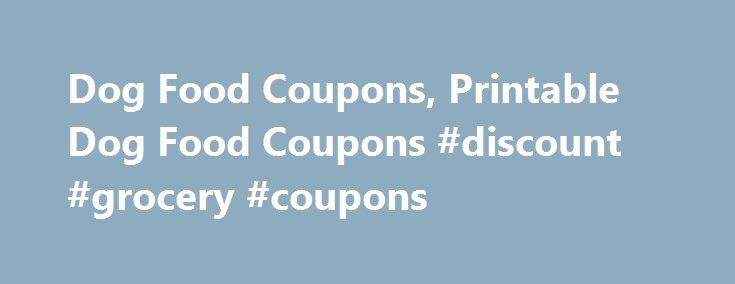 Dog Food Coupons, Printable Dog Food Coupons #discount #grocery #coupons http://coupons.remmont.com/dog-food-coupons-printable-dog-food-coupons-discount-grocery-coupons/  #dog food coupons # How to Save with Dog Food Coupons Think you can't save much using dog food coupons. According to the American Pet Product Association, last year, Americans spent $17.4 billion dollars on pet food alone. Imagine what the savings would be if everyone used dog food coupons on their purchases. Caring for…
