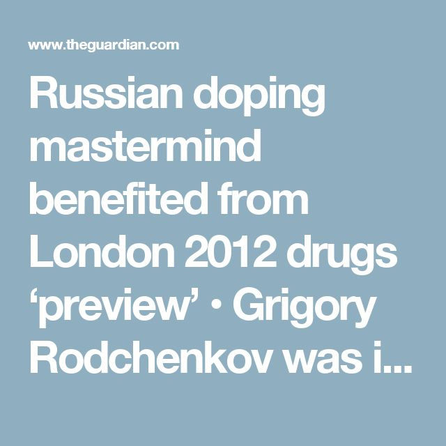 Russian doping mastermind benefited from London 2012 drugs 'preview'  • Grigory Rodchenkov was invited to inspect laboratory before Games  • 'Without this, all Russian doping situation will be collapsed'