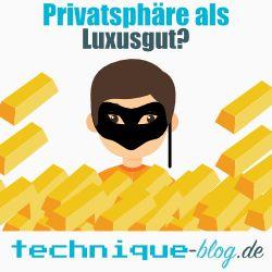 Zählt in der Zukunft Privatsphäre als Luxusgut?