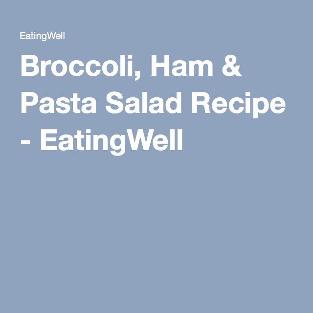 Broccoli, Ham & Pasta Salad Recipe - EatingWell