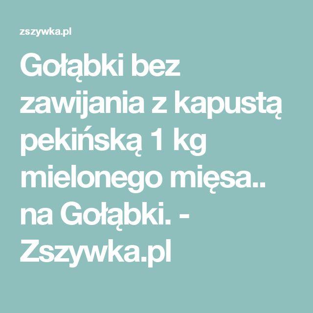 Gołąbki bez zawijania z kapustą pekińską   1 kg mielonego mięsa.. na Gołąbki. - Zszywka.pl