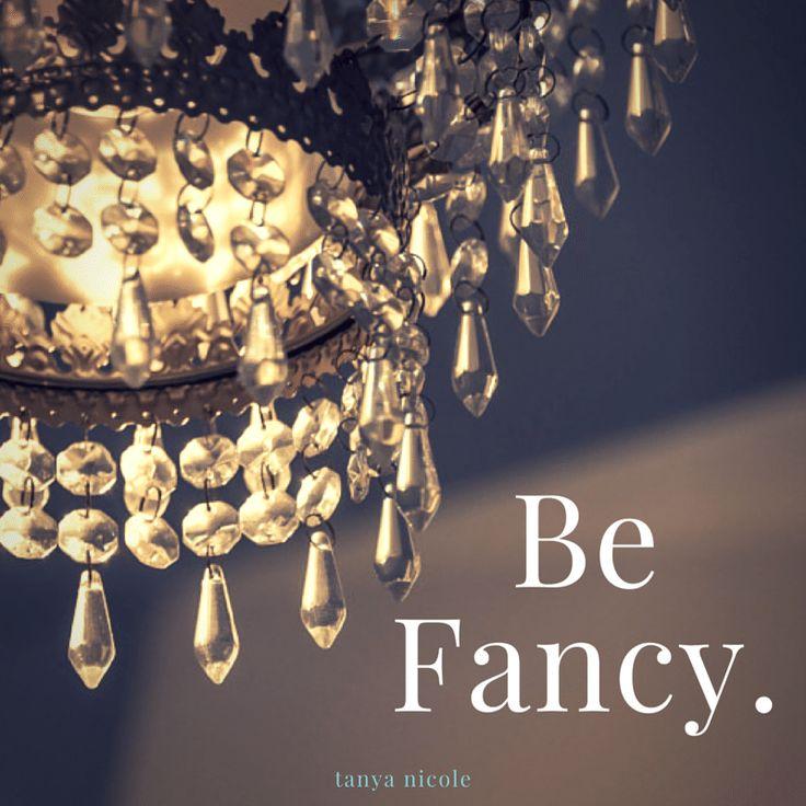 Be Fancy. tanya nicole