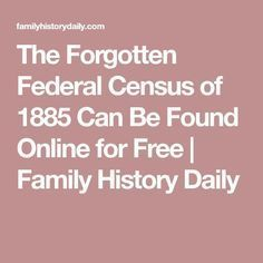 The Forgotten Federal Census of 1885 Can Be Found Online for Free | Family History Daily