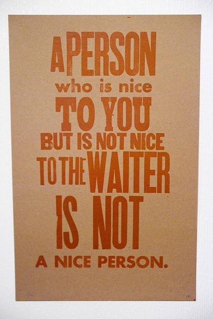 http://www.etsy.com/listing/62154875/nice-to-the-waiter-letterpress-poster
