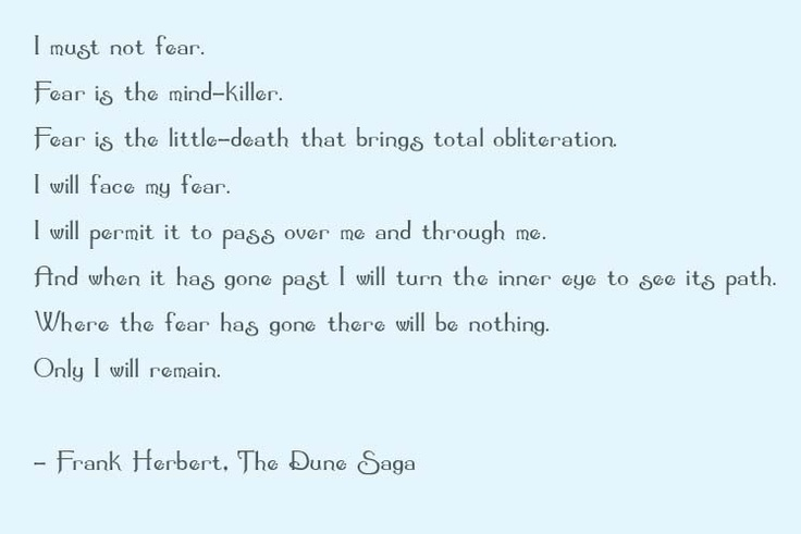 Litany Against Fear from the Dune books by Frank Herbert.