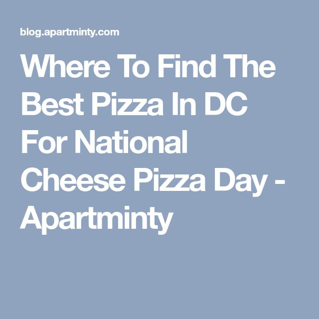 Where To Find The Best Pizza In DC For National Cheese Pizza Day - Apartminty