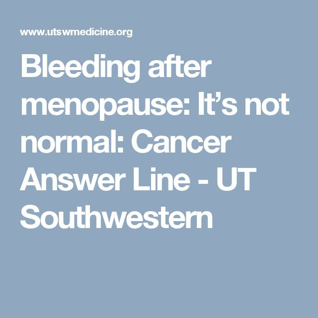 Bleeding after menopause: It's not normal: Cancer Answer Line - UT Southwestern