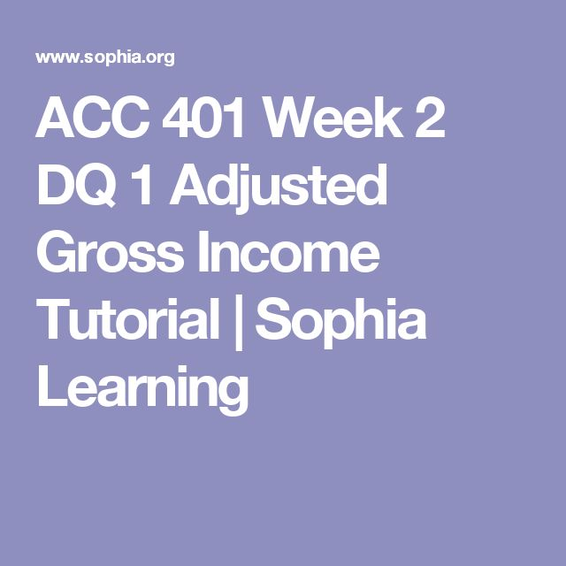 ACC 401 Week 2 DQ 1 Adjusted Gross Income Tutorial | Sophia Learning