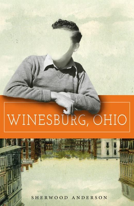 an analysis of the novel winesburg ohio by sherwood anderson Winesburg, ohio (a modern library e-book) winesburg, ohio is sherwood anderson's and played out against the backdrop of winesburg, anderson's loosely.