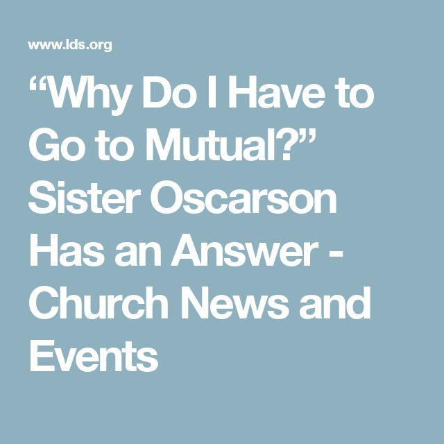 """""""Why Do I Have to Go to Mutual?"""" Sister Oscarson Has an Answer - Church News and Events"""