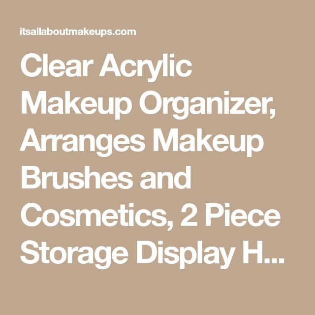 Clear Acrylic Makeup Organizer, Arranges Makeup Brushes and Cosmetics, 2 Piece Storage Display Holder, by AcryliCase® - It's All About Makeups