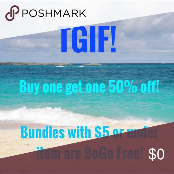 Friday BOGO Sale! Buy one item get another  50% off of Friday! If an item is only $5 or less, get it free in a bundle! Other