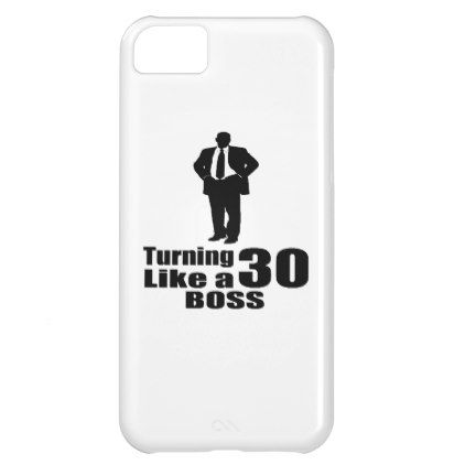 #Turning 30 Like A Boss iPhone 5C Cover - #giftidea #gift #present #idea #number #thirty #thirtieth #bday #birthday #30thbirthday #party #anniversary #30th